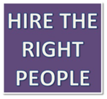 hire the right people Finding the right people goes beyond the perfect resume or stellar interview here are other considerations to keep in mind when hiring the right candidate.